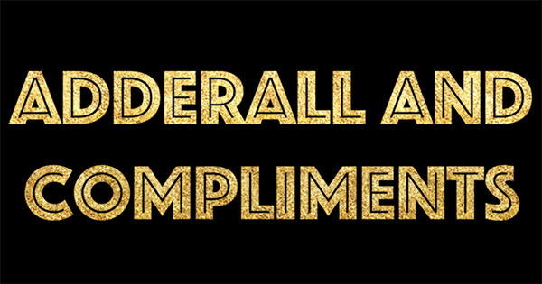 Adderall & Compliments